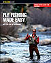 FLY FISHING MADE EASY, 4TH EDITION: A MANUAL FOR BEGINNERS WITH TIPS FOR THE EXPERIENCED
