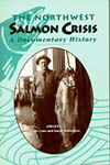 NORTHWEST SALMON CRISIS: A DOCUMENTARY HISTORY