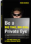 BE A BIG TIME, BIG DEAL PRIVATE EYE: AND MAKE MONEY AT IT IN TODAY'S BUSINESS WORLD