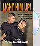 LIGHT HIM UP!: A VIDEO GUIDE TO THE TACTICAL FLASHLIGHT IN SELF-DEFENSE