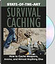 STATE-OF-THE-ART SURVIVAL CACHING: HOW TO CACHE WEAPONS, AMMO, & ALMOST ANYTHING ELSE