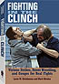 FIGHTING IN THE CLINCH: VICIOUS STRIKES, STREET WRESTLING, AND GOUGES FOR REAL FIGHTS