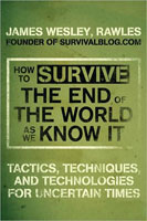 HOW TO SURVIVE THE END OF THE WORLD AS WE KNOW IT: TACTICS, TECHNIQUES, AND TECHNOLOGIES FOR UNCERTA