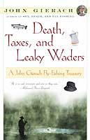 DEATH, TAXES, & LEAKY WADERS: A JOHN GIERACH FLY-FISHING TREASURY