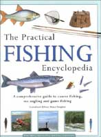 THE PRACTICAL FISHING ENCYCLOPEDIA: A COMPREHENSIVE GUIDE TO COARSE FISHING, SEA ANGLING AND GAME FI
