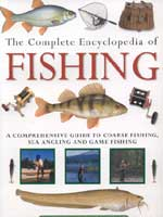 THE COMPLETE ENCYCLOPEDIA OF FISHING: A COMPREHENSIVE GUIDE TO COARSE FISHING, SEA ANGLING & GAME FI