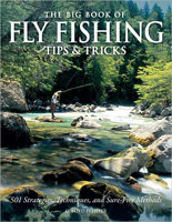 THE BIG BOOK OF FLY FISHING TIPS & TRICKS: 501 STRATEGIES, TECHNIQUES, AND SURE-FIRE METHODS