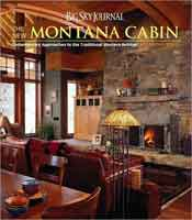 BIG SKY JOURNAL: THE NEW MONTANA CABIN - CONTEMPORARY APPROACHES TO THE TRADITIONAL WESTERN RETREAT