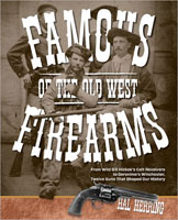 FAMOUS FIREARMS OF THE OLD WEST: FROM WILD BILL HICKOK'S COLT REVOLVERS TO GERONIMO'S WINCHESTER, TW