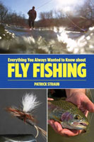 EVERYTHING YOU ALWAYS WANTED TO KNOW ABOUT FLY FISHING BUT WERE AFRAID TO ASK