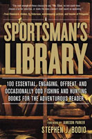 SPORTSMAN'S LIBRARY: THE 100 BOOKS THAT EVERY HUNTER AND FISHERMAN SHOULD OWN