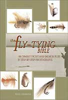 THE FLY TYING BIBLE: 100 DEADLY TROUT & SALMON FLIES IN STEP-BY-STEP PHOTOGRAPHS