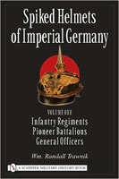 SPIKED HELMETS OF IMPERIAL GERMANY - VOLUME 1: INFANTRY REGIMENTS - PIONEER BATTALIONS - GENERAL OFF