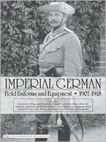 IMPERIAL GERMAN FIELD UNIFORMS AND EQUIPMENT 1907-1918: VOLUME 3