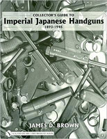 COLLECTOR'S GUIDE TO IMPERIAL JAPANESES HANDGUNS 1893-1945