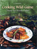 COOKING WILD GAME: THIRTY-SIX HEARTY DISHES