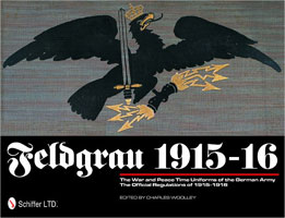 FELDGRAU 1915-16: THE WAR AND PEACE TIME UNIFORMS OF THE GERMAN ARMY, THE OFFICIAL REGULATIONS OF 19