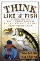 THINK LIKE A FISH: THE LURE & LORE OF AMERICA'S LEGENDARY BASS FISHERMAN