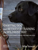 SPORTING DOG AND RETRIEVER TRAINING THE WILDROSE WAY: RAISING A GENTLEMAN'S GUNDOG FOR HOME AND FIEL