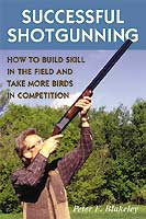 SUCCESSFUL SHOTGUNNING: HOW TO BUILD SKILL IN THE FIELD & TAKE MORE BIRDS IN COMPETITION