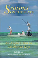 SEASONS ON THE FLATS: AN ANGLER?S YEAR IN THE FLORIDA KEYS