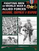 FIGHTING MEN OF WORLD WAR II - VOLUME TWO: ALLIED FORCES UNIFORMS, EQUPIMENT & WEAPONS