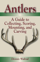 ANTLERS: A GUIDE TO COLLECTING, SCORING, MOUNTING, & CARVING