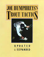 JOE HUMPHREYS' TROUT TACTICS, REVISED EDITION