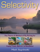 SELECTIVITY: THE THEORY & METHOD OF FLY FISHING FOR FUSSY TROUT, SALMON, & STEELHEAD