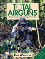 TOTAL AIRGUNS: THE COMPLETE GUIDE TO HUNTING WITH AIR RIFLES, 2ND EDITION