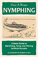 NYMPHING : A BASIC GUIDE TO IDENTIFYING, TYING, & FISHING ARTIFICIAL NYMPHS