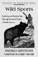 WILD SPORTS: RAMBLING & HUNTING TRIPS THROUGH THE UNITED STATES OF NORTH AMERICA