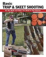 BASIC TRAP & SKEET SHOOTING: ALL THE SKILLS & GEAR YOU NEED TO GET STARTED