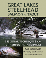 GREAT LAKES STEELHEAD,  SALMON, & TROUT: ESSENTIAL TECHNIQUES FOR FLY FISHING THE TRIBUTARIES