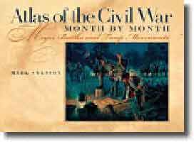 ATLAS OF THE CIVIL WAR, MONTH BY MONTH: MAJOR BATTLES & TROOP MOVEMENTS