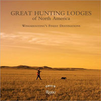 GREAT HUNTING LODGES OF NORTH AMERICA: WINGSHOOTING'S FINEST DESTINATIONS