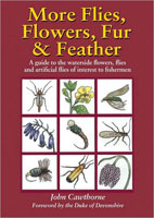 MORE FLIES, FLOWERS, FUR & FEATHER: A GUIDE TO THE WATERSIDE FLOWERS, FLIES AND ARTIFICIAL FLIES OF