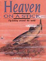 HEAVEN ON A STICK: A SELF-ILLUSTRATED ANECDOTAL EXAMINATION OF FLY-FISHING & FLY-FISHING RETREATS AR