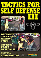 TACTICS FOR SELF DEFENSE III: DEFENSIVE TECHNIQUES, TACTICAL EDGED WEAPONS II, MENTAL CONDITIONING