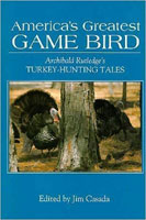 AMERICA'S GREATEST GAME BIRD: ARCHIBALD RUTLEDGE'S TURKEY HUNTING TALES