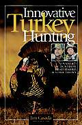 INNOVATIVE TURKEY HUNTING: ADVANCED TACTICS FROM BRAD HARRIS & MARK DRURY