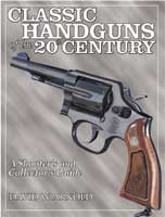 CLASSIC HANDGUNS OF THE 20TH CENTURY: A SHOOTER'S & COLLECTOR'S GUIDE