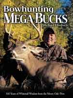 BOWHUNTING MEGA BUCKS: 500 YEARS OF WHITETAIL WISDOM FROM THE MOSSY OAK PROS