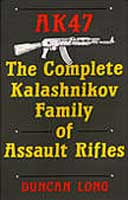 AK 47: THE COMPLETE KALASHNIKOV FAMILY OF ASSAULT RIFLES