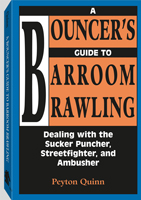 A BOUNCER'S GUIDE TO BARROOM BRAWLING: DEALING WITH THE SUCKER PUNCHER, STREETFIGHTER, & AMBUSHER