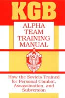 KGB ALPHA TEAM TRAINING MANUAL : HOW THE SOVIETS TRAINED FOR PERSONAL COMBAT, ASSASSINATION, & SUBVE