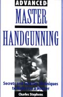 ADVANCED MASTER HANDGUNNING: SECRETS & SUREFIRE TECHNIQUES TO MAKE YOU A WINNER