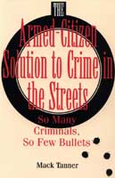 THE ARMED-CITIZEN SOLUTION TO CRIME IN THE STREETS : SO MANY CRIMINALS, SO FEW BULLETS