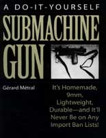 DO-IT-YOURSELF SUBMACHINE GUN: IT'S HOMEMADE, 9MM, LIGHTWEIGHT, DURABLE -- & IT'LL NEVER BE ON ANY I