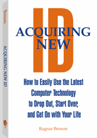ACQUIRING NEW ID: HOW TO EASILY USE THE LATEST TECHNOLOGY TO DROP OUT, START OVER, AND GET ON WITH Y